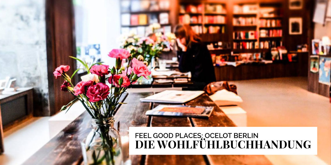 Feel Good Places auf ohhhsorelaxed.com : Ocelot Berlin. Die Wohlfühlbuchhandlung.